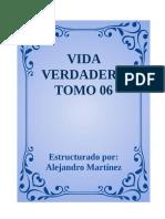VIDA VERDADERA TOMO 06_Estructurado Por Alejandro Martinez