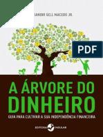 Arvore de Dinheiro - Guia Para Cultivar a Sua Independencia Financeira, A - Jurandir Sell Macedo Jr