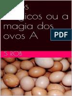 S Rob - Ovos Magicos Ou a Magia Dos Ovos (Ed Autor)