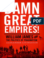 Damn Great Empires William James and the Politics of Pragmatism