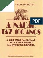 Motta, Marly Silva Da. a Nação Faz 100 Anos (a Questão Nacional No Centenário Da Independência)