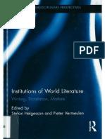 [Routledge Interdisciplinary Perspectives on Literature] Stefan Helgesson, Pieter Vermeulen - Institutions of World Literature_ Writing, Translation, Markets (2015, Routledge).pdf
