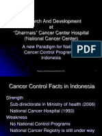 """Research And Development at """"Dharmais"""" Cancer Center Hospital (National Cancer Center) - A new Paradigm for National Cancer Control Program in Indonesia"""