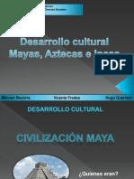 Desarrollo Cultural Mayas, Aztecas e Incas