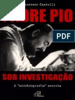 Padre Pio Sob Investigação, A Autobiografia Secreta - Francesco Castelli