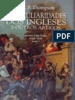 THOMPSON, E.P. as Peculiaridades Dos Ingleses e Outros Artigos