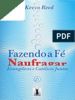 Kevin Reed - Fazendo a Fé naufragar - Evangélicos e Católicos juntos.pdf