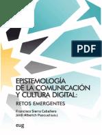 Sierra F. Alberich J. Coords.. Epistemología de La Comunicación y Cultura Digital Retos Emergentes Editorial Universidad de Granada AEIC 2019