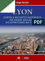 Jorge Hessen - Lyon, cortes e recortes históricos da cidade baluarte do espiritismo na França