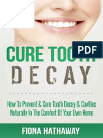 Cure Tooth Decay_ How To Prevent & Cure Tooth Decay & Cavities Naturally In The Comfort Of Your Own Home (Cure Tooth, Cure Tooth Decay, Tooth Decay Cure, ... Whitening, Teeth Health, Teeth Healing) ( PDFDrive.com )