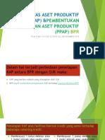 KUALITAS ASET PRODUKTIF (KAP) &PEMBENTUKAN PENYISIHAN ASET PRODUKTIF (PPAP) BPR.pptx