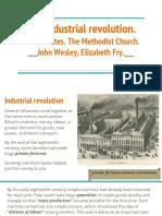 The Industrial Revolution. the Luddites. the Methodist Church. John Wesley, Elizabeth Fry.