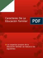 Caracteres De La Educación Familiar
