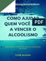 Como ajudar quem voce ama a vencer o alcoolismo - Vitor Blazius.pdf