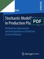 Alexander Hübl (auth.)- Stochastic Modelling in Production Planning_ Methods for Improvement and Investigations on Production System Behaviour-Gabler Verlag (2018).pdf