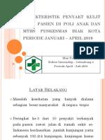 KARAKTERISTIK PENYAKT KULIT PADA PASIEN DI POLI ANAK DAN MTBS PUSKESMAS BIAK KOTA PERIODE JANUARI – APRIL 2019