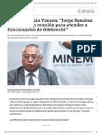 """Juan Carlos Liu Yonsen """"Jorge Ramírez me pidió una reunión para atender a funcionarios de Odebrecht"""""""