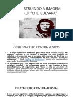 Chê - DESCONSTRUINDO A IMAGEM DE HERÓI.pptx