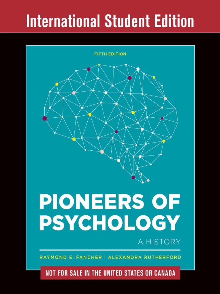 Raymond E Fancher Alexandra Rutherford Pioneers Of Psychology W W Norton Company 2016 1 Pdf