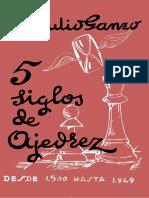 5 Siglos de Ajedrez. Desde 1500 Hasta 1949 - Ganzo, Julio.pdf