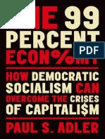 Adler, Paul S. - The 99 Percent Economy ~ How Democratic Socialism Can Overcome the Crises of Capitalism (2019)