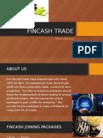 FINCASH TRADE FULL DETAILS