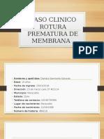 CASO CLINICO ROTURA PREMATURA DE MEMBRANA