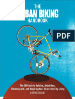 The Urban Biking Handbook_ The DIY Guide to Building, Rebuilding, Tinkering with, and Repairing Your Bicycle for City Living