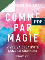 Comme par magie Vivre sa créativité sans la craindre by Gilbert Elizabeth (z-lib.org).epub