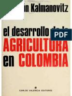Salomón Kalmanovitz - El Desarrollo De La Agricultura Colombiana (1982, Carlos Valencia Editores).pdf