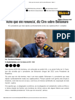 'Acho que ele renuncia', diz Ciro sobre Bolsonaro - Metro 1