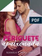 Periguete Apaixonada_ Cuidado com o que de - Kamila Cavalcante.pdf