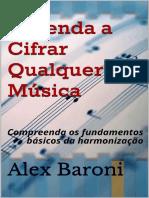 Aprenda a Cifrar Qualquer Musica_ Compreenda os fundamentos basicos da harmonizacao - Alex Baroni