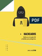 Hackeados. Delitos en El Mundo 2.0 y Medidas Para Protegernos.