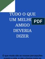 TUDO O QUE UM MELHOR AMIGO DEVERIA DIZER