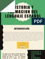 HISTORIA Y FORMACION DEL LENGUAJE ESPAÑOL.pptx