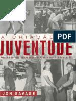 Jon Savage - A criação da juventude - Como o conceito de teenage revolucionou o século XX-Editora Rocco (2009).pdf