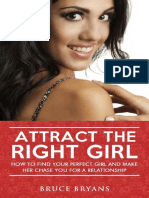 Attract The Right Girl How to Find Your Dream Girl and Be the Man She Can