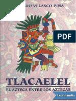 Tlacaelel. El azteca entre los aztecas - Antonio Velasco Pina.pdf