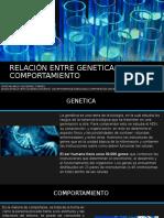 RELACIÓN ENTRE GENETICA Y COMPORTAMIENTO.pptx