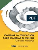 Cambiar la educacion para cambiar el mundo - Naranjo, Claudio