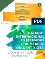 2.5 TRATADOS INTERNACIONALES FIRMADOS POR MEXICO ONU OIT OEA