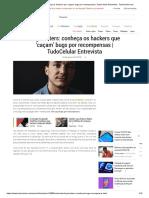 Bug hunters_ conheça os hackers que 'caçam' bugs por recompensas _ TudoCelular Entrevista - Tudocelular.com.pdf