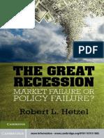 (Studies in Macroeconomic History) Robert L. Hetzel - The Great Recession_ Market Failure or Policy Failure_-Cambridge University Press (2012).pdf