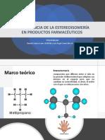IMPORTANCIA DE LA ESTEREOISOMERÍA EN PRODUCTOS FARMACÉUTICOS