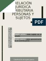 Relación jurídica tributaria Personas y sujetos