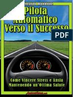 Pilota Automatico Verso Il Successo - Come Vincere Stress E Ansia Mantenendo Unã¢Â€Â™Ottima Salute.pdf