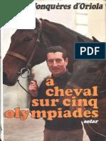 Jonquères d'Oriola, Pierre - A cheval sur cinq olympiades