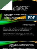 Actividad 2 Vídeo Sobre los Sistemas inteligentes del transporte en Colombia.pptx