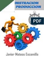 Administración de la Producción - Javier Mateos Escamilla.pdf